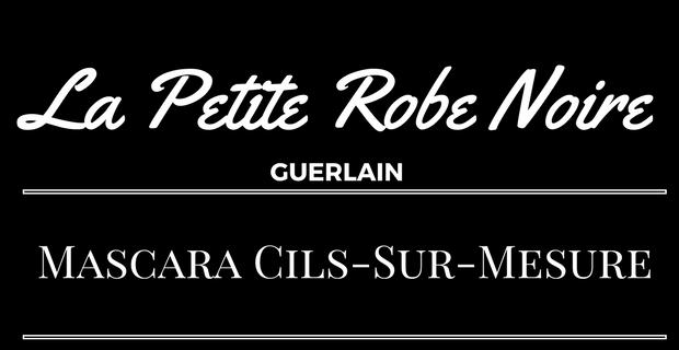 Mascara Cils sur Mesure la Petite Robe Noire de Guerlain