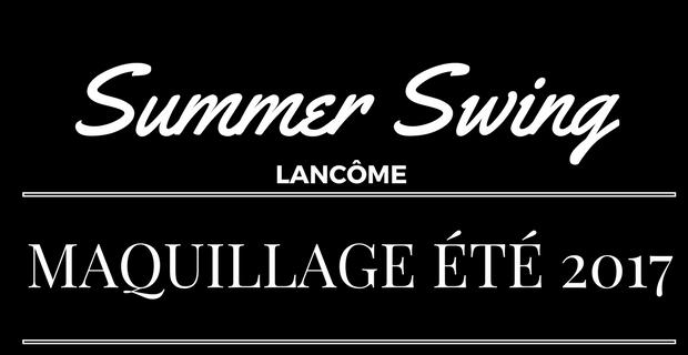 Summer Swing, le maquillage de l'été 2017 Lancôme
