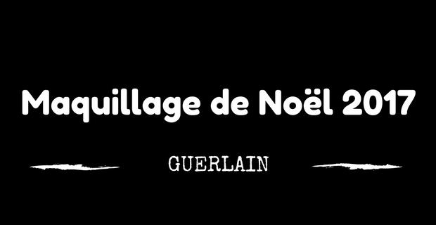 Maquillage Noël Guerlain