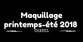 Maquillage Printemps Eté 2018 Chanel
