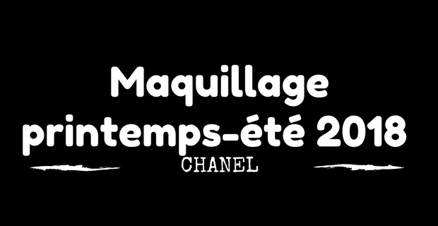 Maquillage Printemps Eté 2018 Chanel