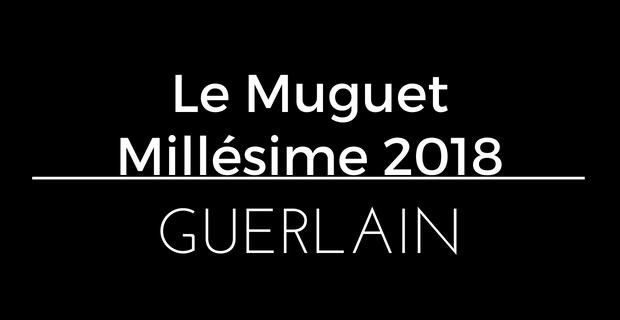 Le Muguet Millésime 2018 de Guerlain