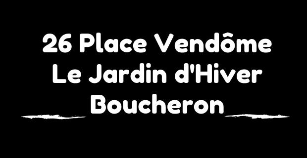 26 Place Vendôme Le Jardin d'Hiver de Boucheron