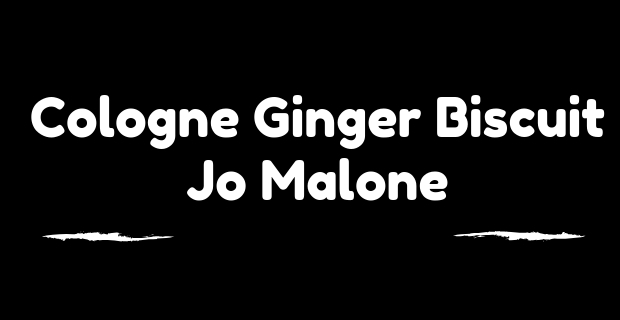 Cologne Ginger Biscuit Jo Malone