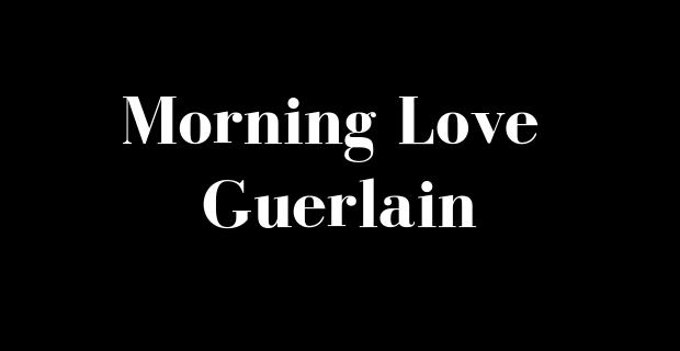 Morning Love de Guerlain
