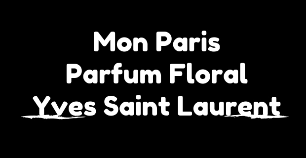 Mon Paris Parfum Floral Yves Saint Laurent