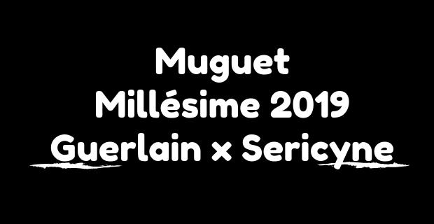 Muguet Millésime 2019 de Guerlain x Maison Sericyne