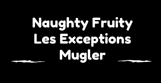 Naughty Fruity Les Exceptions de Mugler
