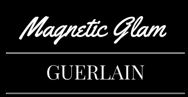 Magnetic Glam de Guerlain