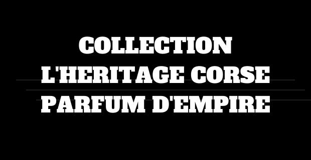 Collection L'Héritage Corse de Parfum d'Empire