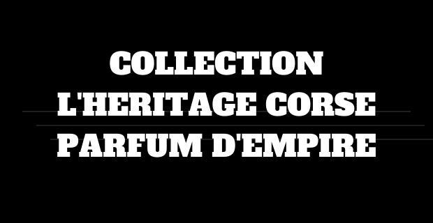 Collection L'Héritage Corse de Parfum d'Empire